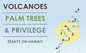 Ideas of the Islands: Liz Prato's Volcanoes, Palm Trees andPrivilege