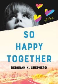 An Excerpt from Deborah K. Shepherd's debut novel, <em>So Happy Together</em>